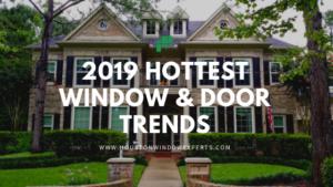 Hottest WindowAnd Door Trends 2019!
